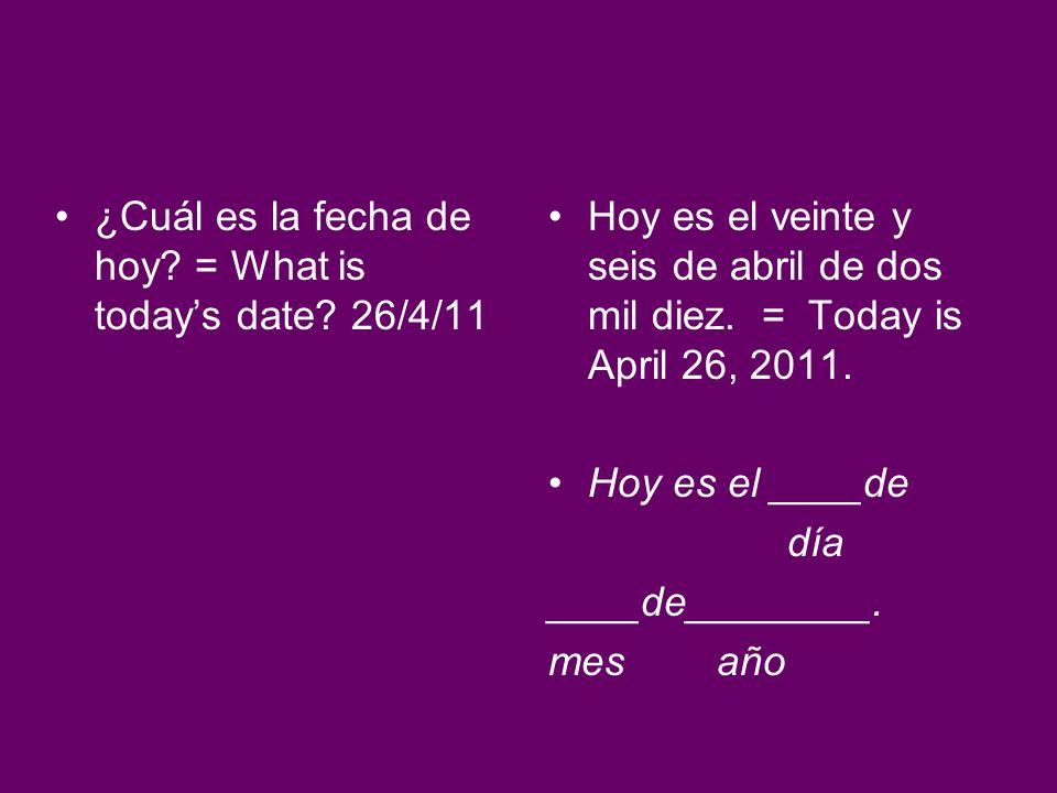 ¿Cuál es la fecha de hoy = What is today's date 26/4/11
