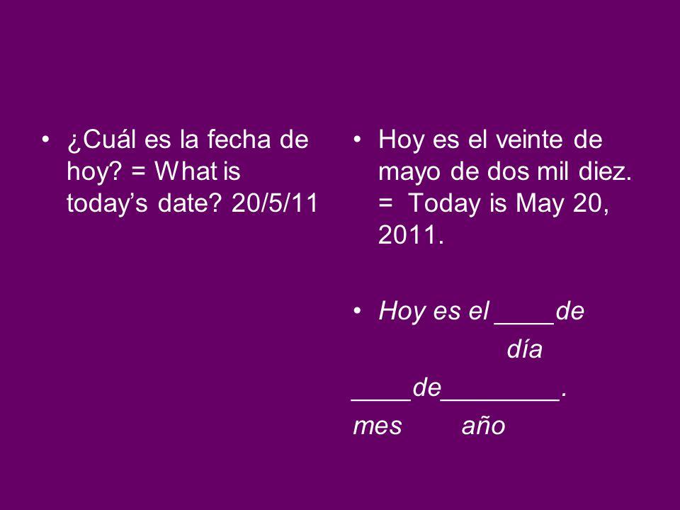 ¿Cuál es la fecha de hoy = What is today's date 20/5/11