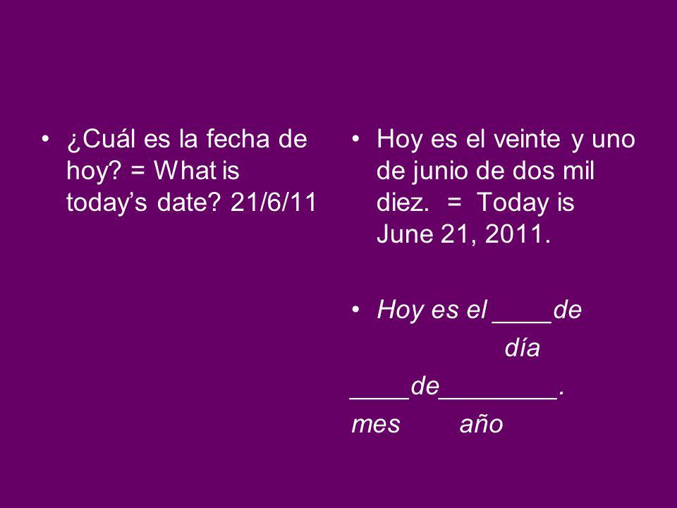 ¿Cuál es la fecha de hoy = What is today's date 21/6/11