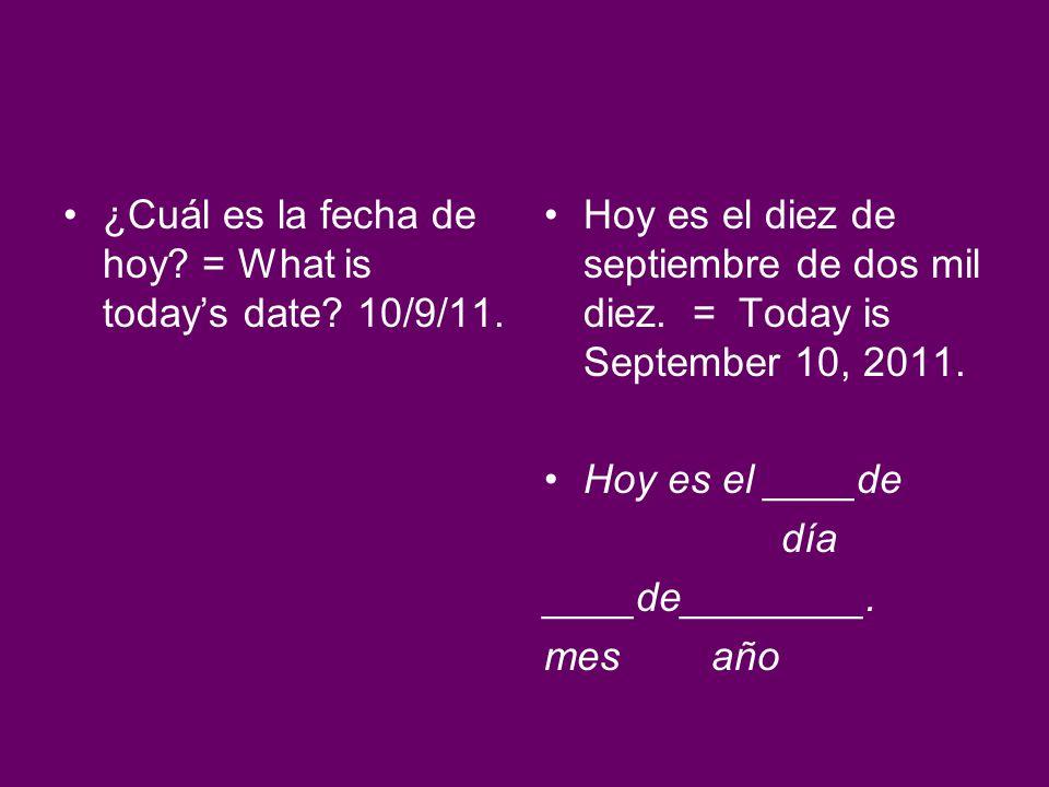 ¿Cuál es la fecha de hoy = What is today's date 10/9/11.