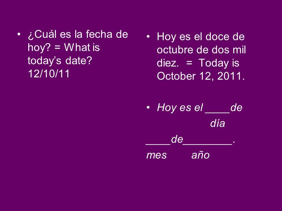 ¿Cuál es la fecha de hoy = What is today's date 12/10/11