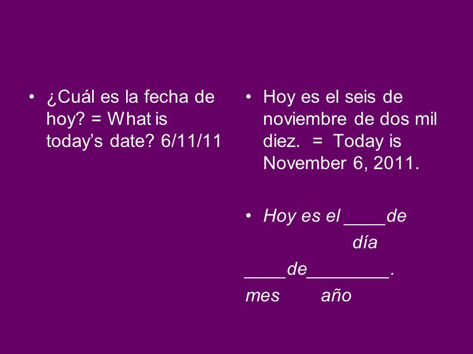 ¿Cuál es la fecha de hoy = What is today's date 6/11/11