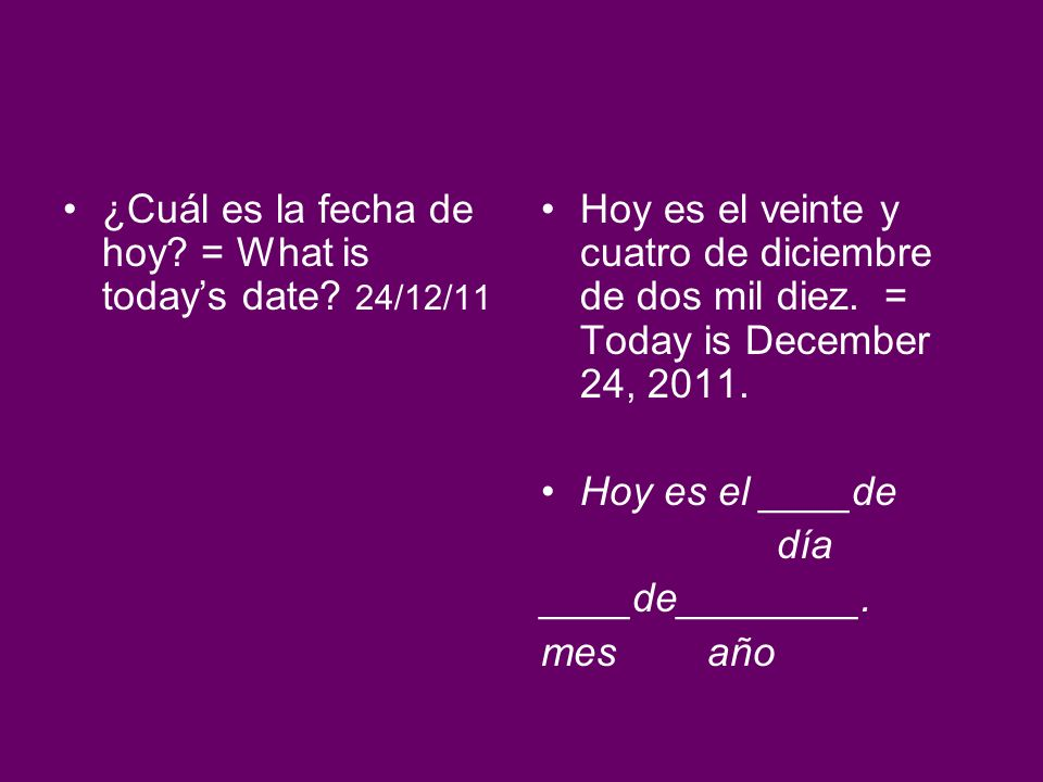 ¿Cuál es la fecha de hoy = What is today's date 24/12/11