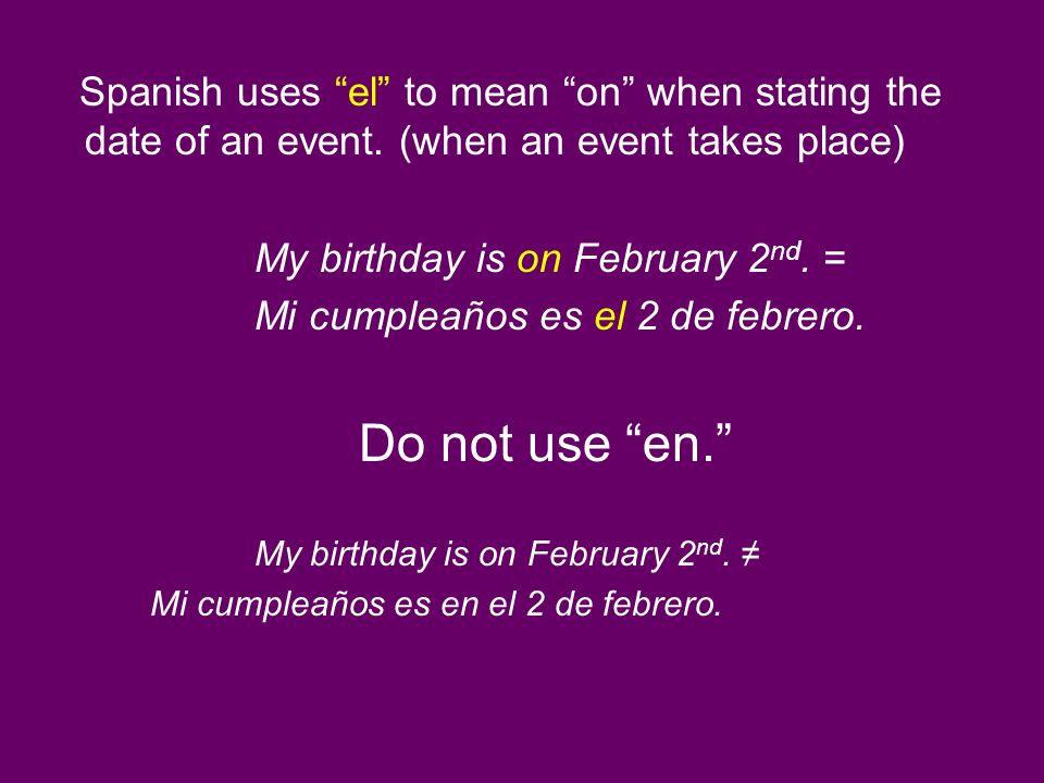 Spanish uses el to mean on when stating the date of an event