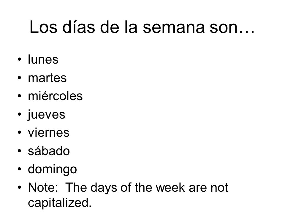 Los días de la semana son…