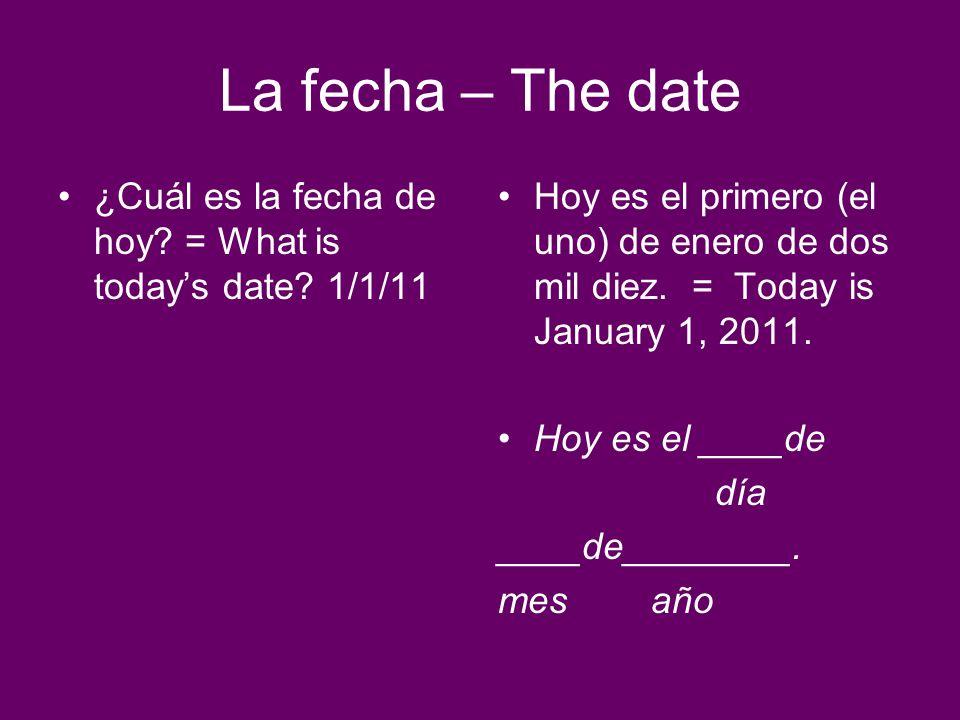 La fecha – The date ¿Cuál es la fecha de hoy = What is today's date 1/1/11.