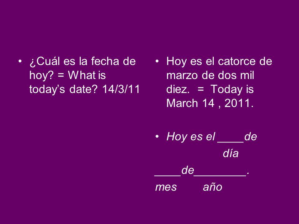 ¿Cuál es la fecha de hoy = What is today's date 14/3/11