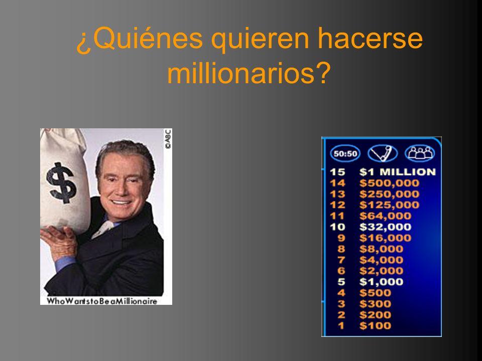 ¿Quiénes quieren hacerse millionarios