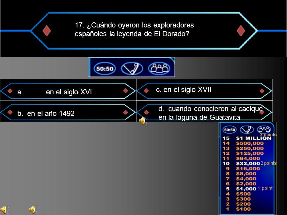 17. ¿Cuándo oyeron los exploradores españoles la leyenda de El Dorado