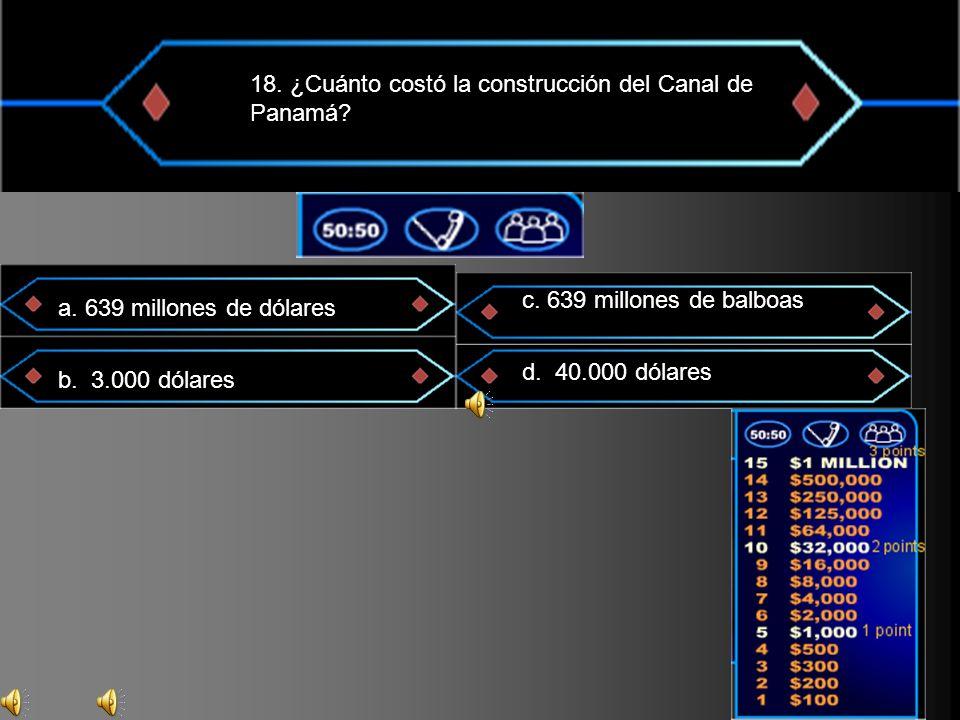 18. ¿Cuánto costó la construcción del Canal de Panamá