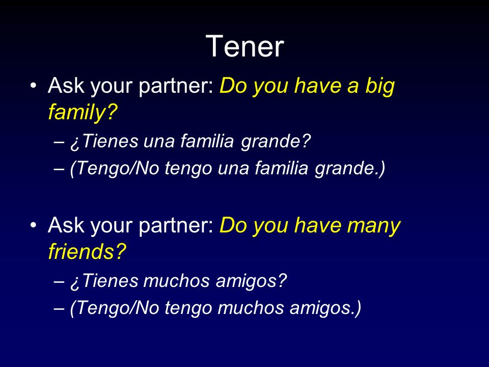 Tener Ask your partner: Do you have a big family