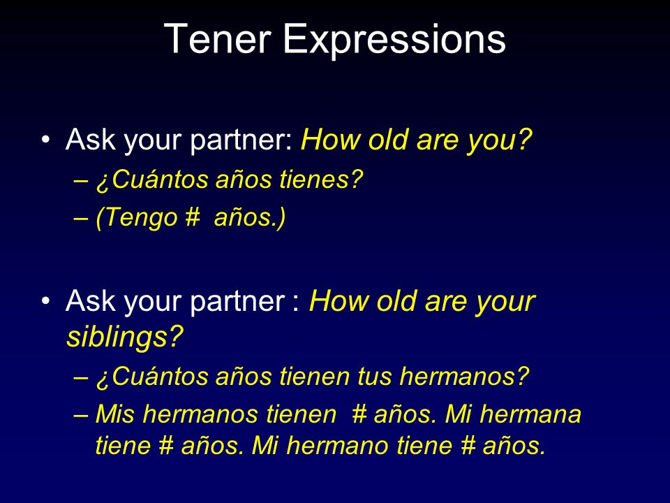 Tener Expressions Ask your partner: How old are you