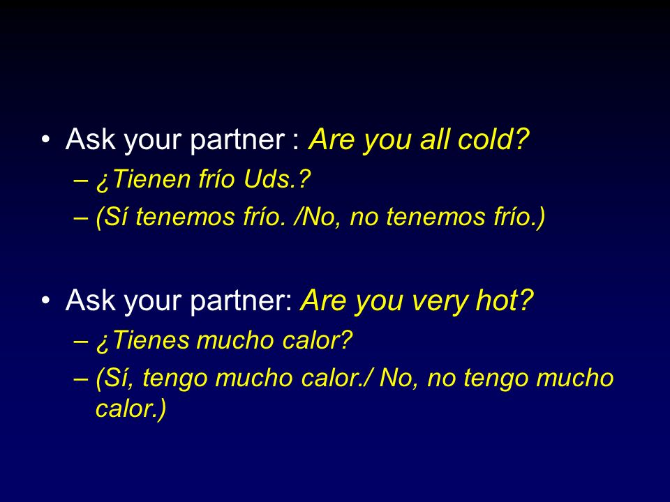 Ask your partner : Are you all cold