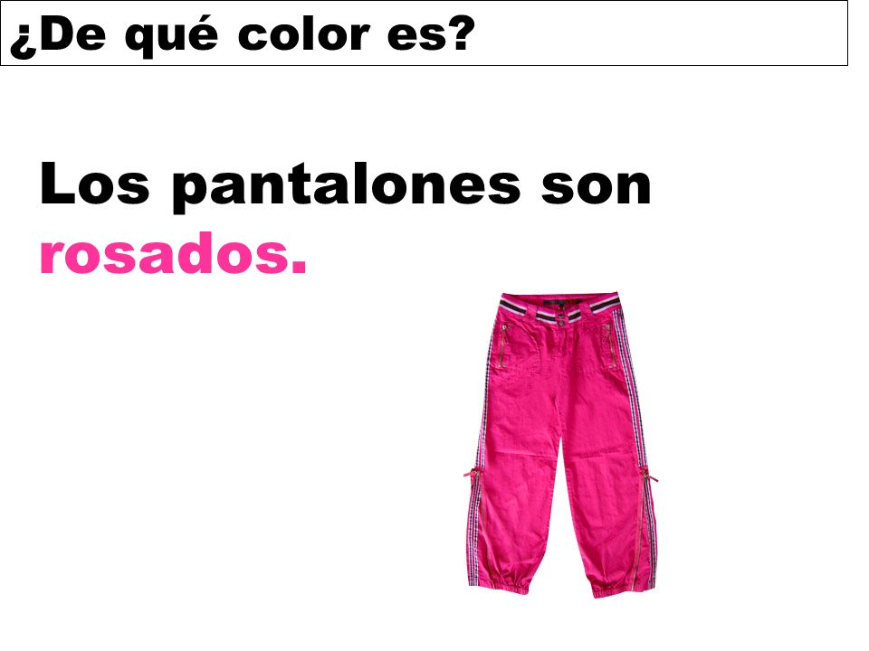 Los pantalones son rosados.