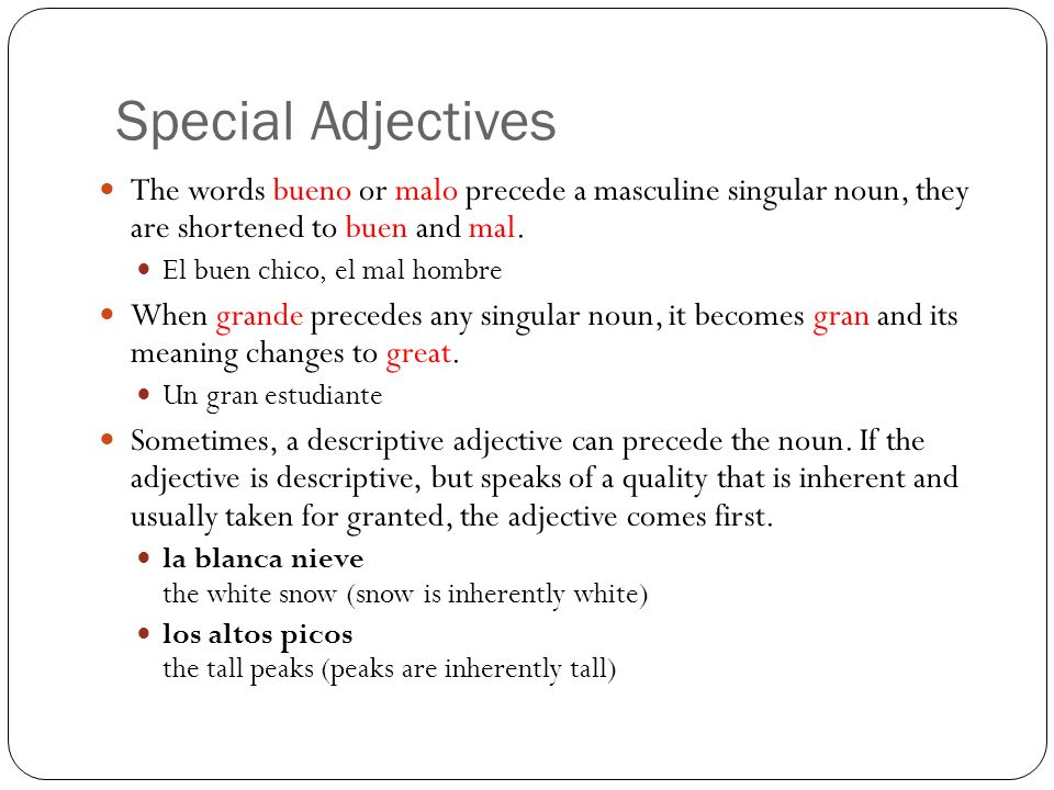 Special Adjectives The words bueno or malo precede a masculine singular noun, they are shortened to buen and mal.
