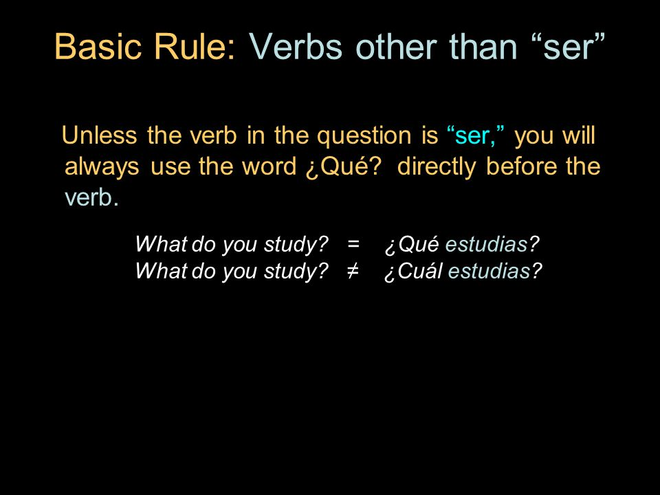 Basic Rule: Verbs other than ser