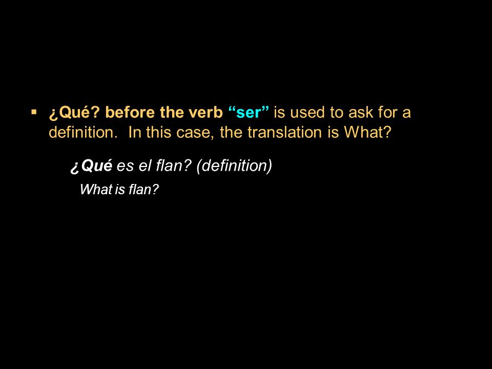 ¿Qué. before the verb ser is used to ask for a definition