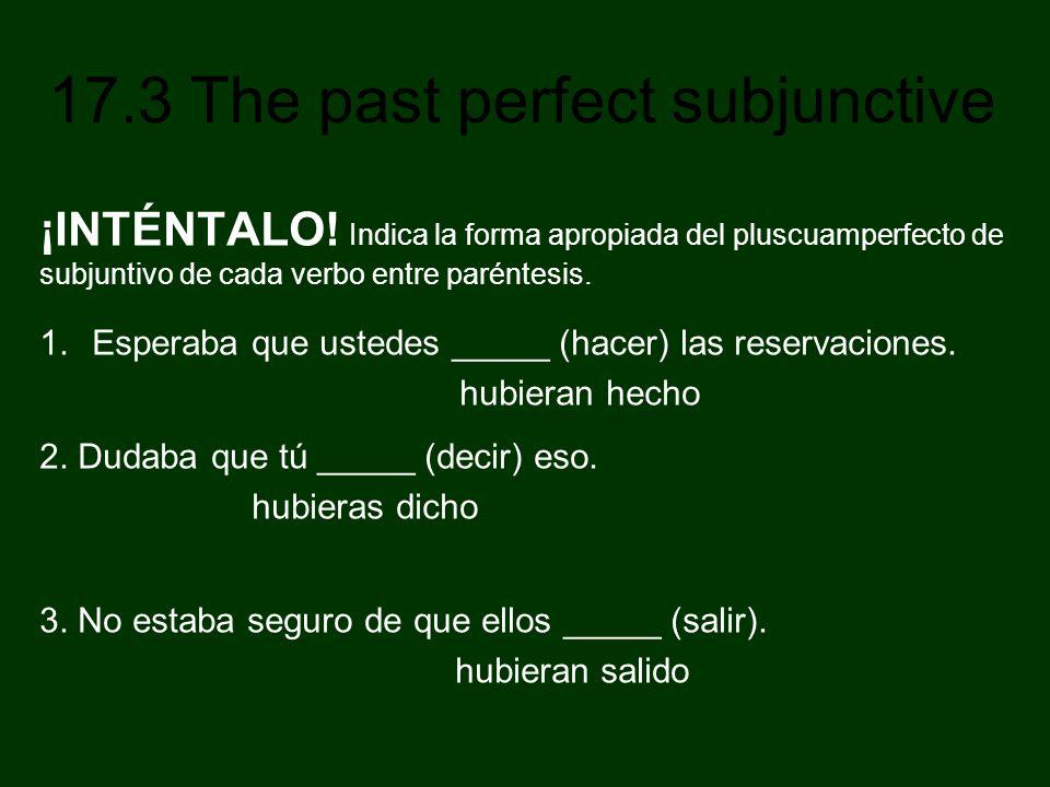 ¡INTÉNTALO! Indica la forma apropiada del pluscuamperfecto de subjuntivo de cada verbo entre paréntesis.