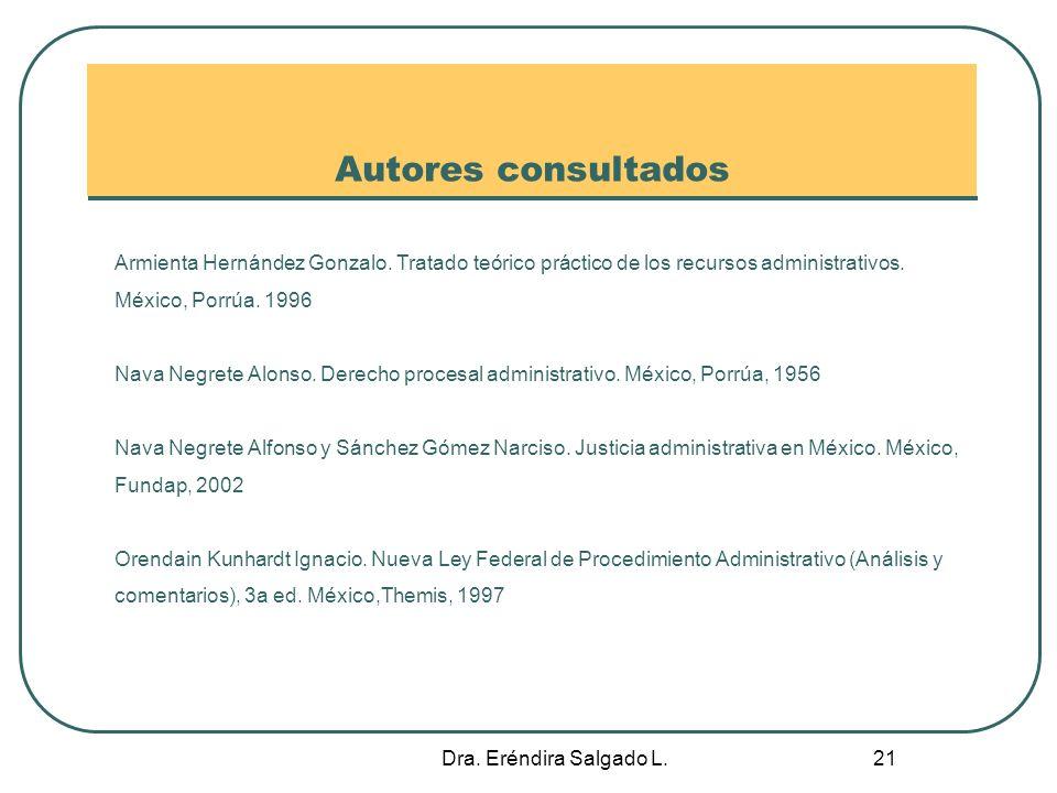 Autores consultados Armienta Hernández Gonzalo. Tratado teórico práctico de los recursos administrativos. México, Porrúa. 1996.