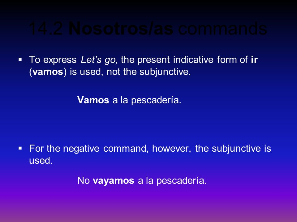 To express Let's go, the present indicative form of ir (vamos) is used, not the subjunctive.