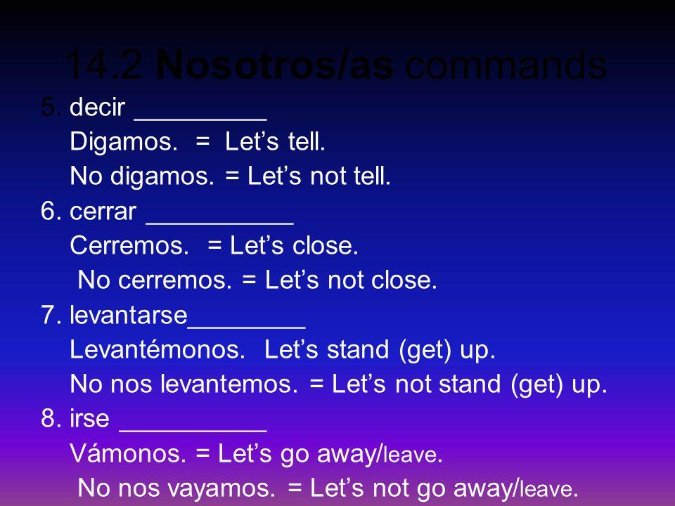 5. decir _________ Digamos. = Let's tell. No digamos. = Let's not tell. 6. cerrar __________. Cerremos. = Let's close.