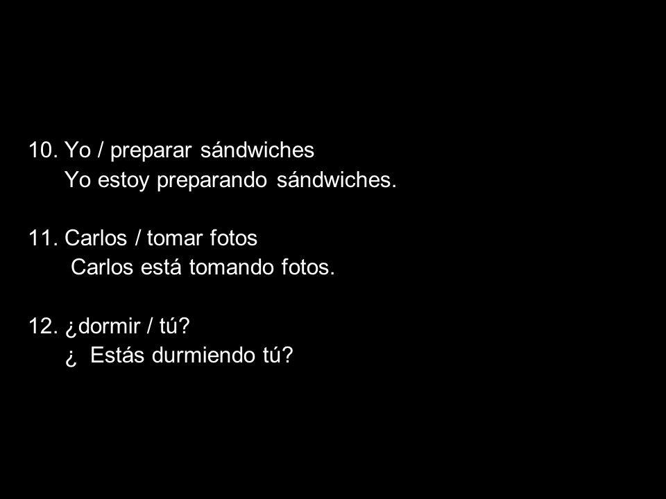 10. Yo / preparar sándwiches