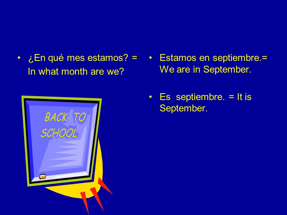 ¿En qué mes estamos. = In what month are we. Estamos en septiembre.= We are in September.
