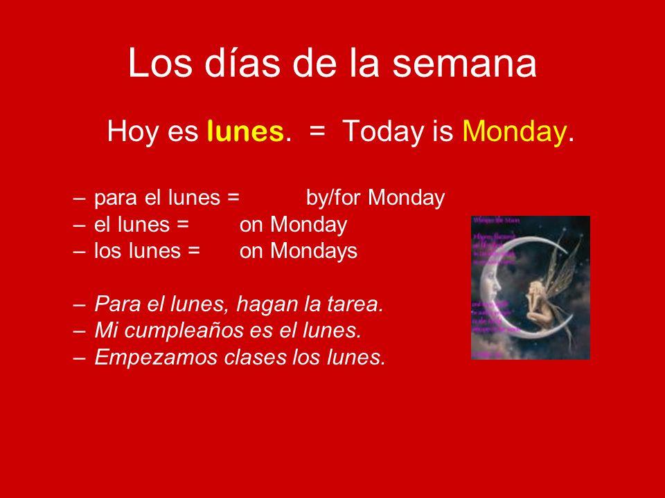 Los días de la semana Hoy es lunes. = Today is Monday.