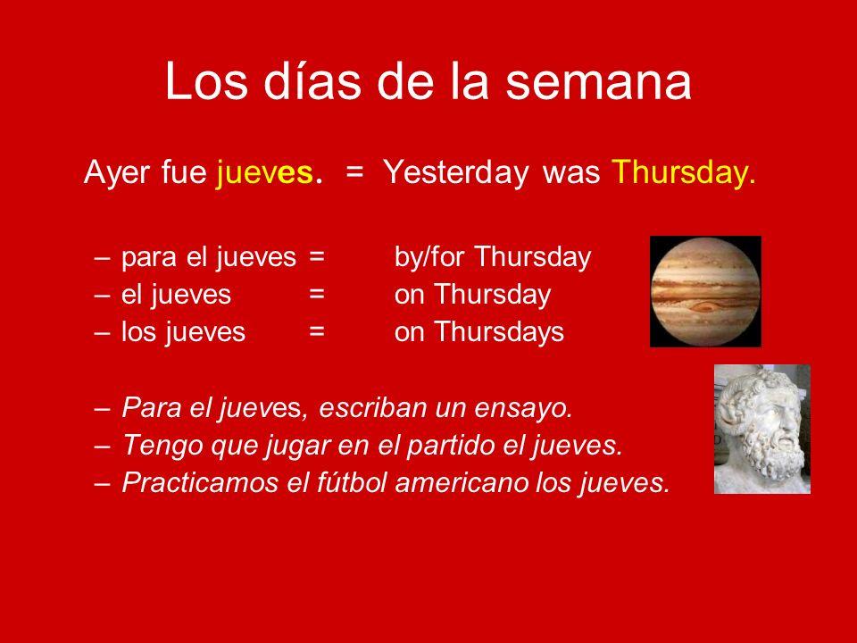 Los días de la semana Ayer fue jueves. = Yesterday was Thursday.