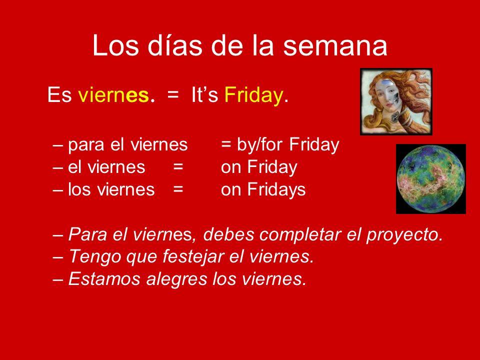Los días de la semana Es viernes. = It's Friday.