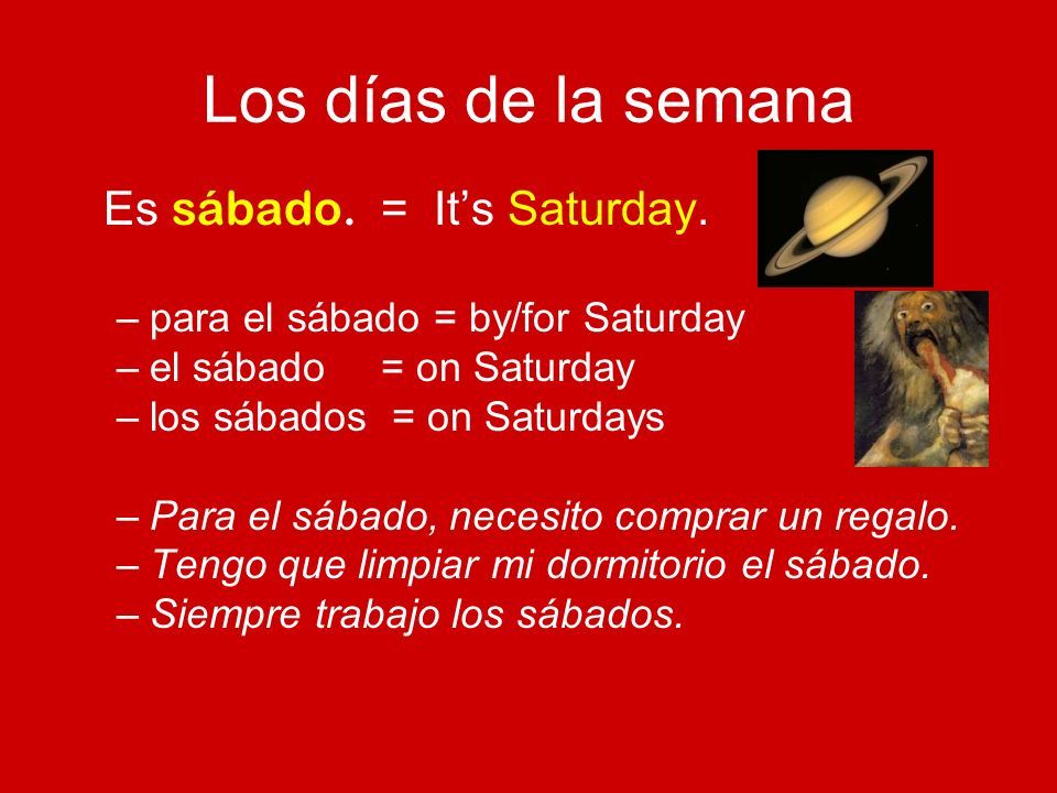Los días de la semana Es sábado. = It's Saturday.