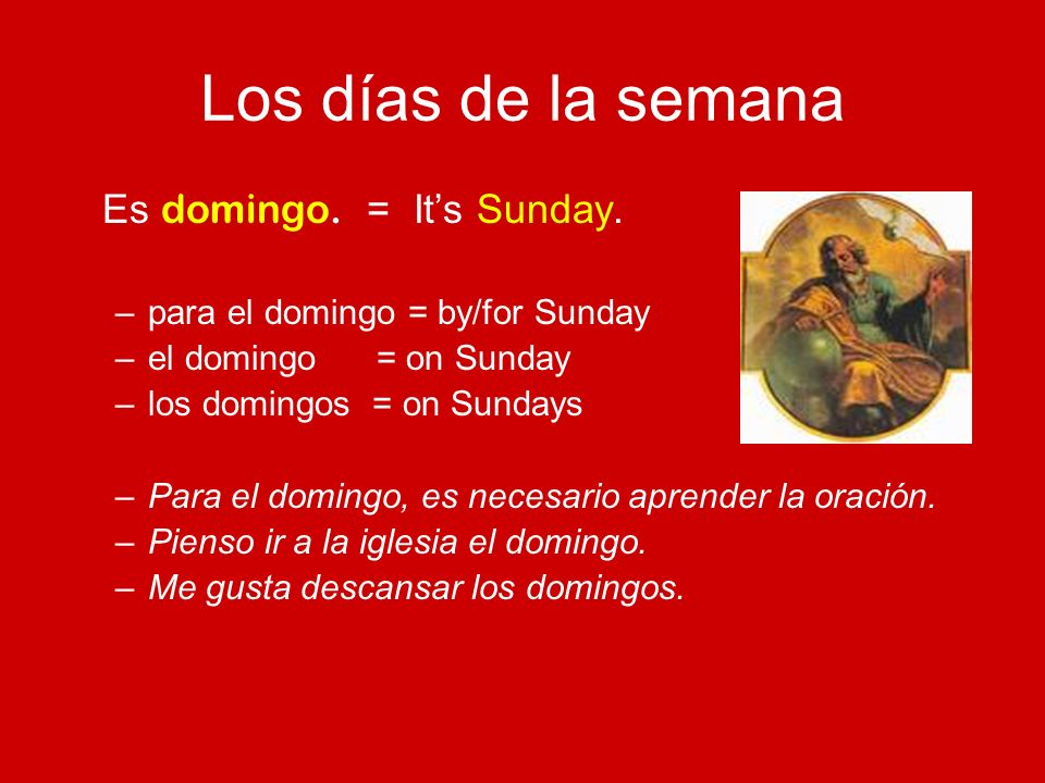 Los días de la semana Es domingo. = It's Sunday.