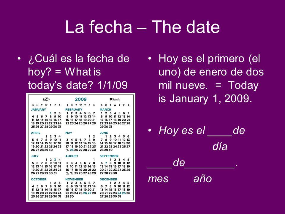 La fecha – The date ¿Cuál es la fecha de hoy = What is today's date 1/1/09.