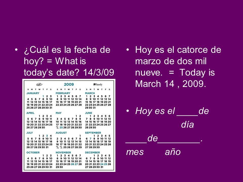 ¿Cuál es la fecha de hoy = What is today's date 14/3/09