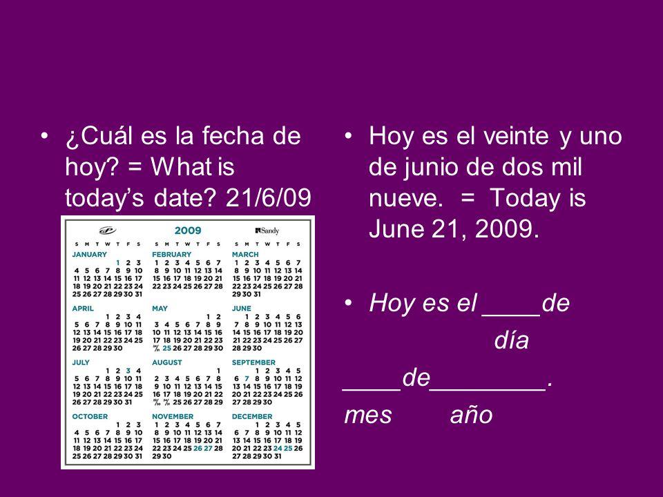 ¿Cuál es la fecha de hoy = What is today's date 21/6/09
