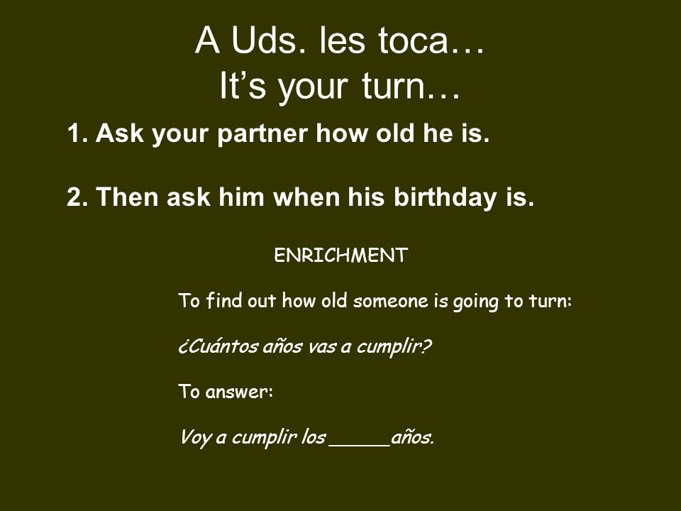 A Uds. les toca… It's your turn…