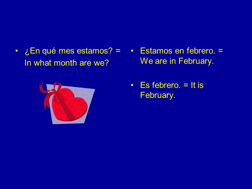 ¿En qué mes estamos. = In what month are we. Estamos en febrero.