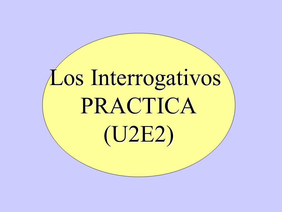 Los Interrogativos PRACTICA (U2E2)
