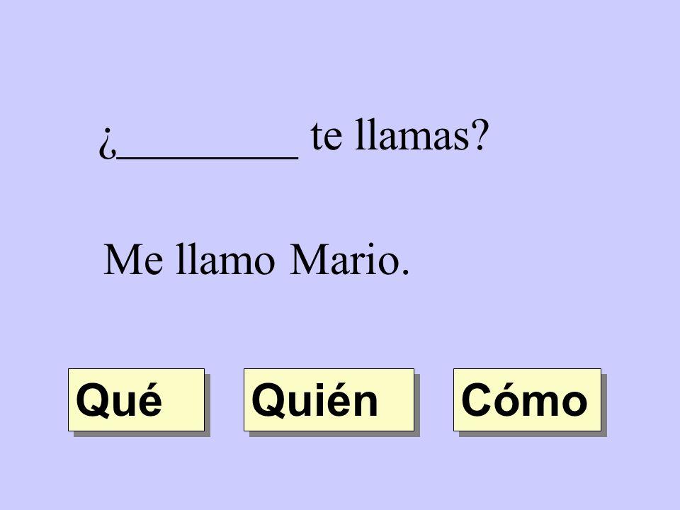 ¿________ te llamas Me llamo Mario. Qué Quién Cómo