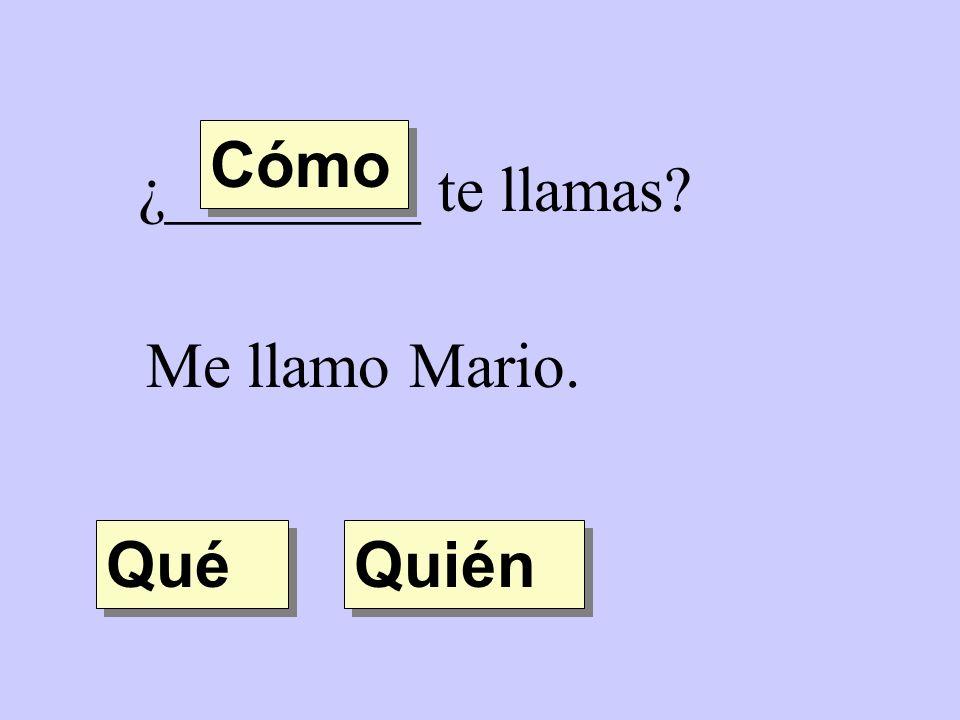 Cómo ¿________ te llamas Me llamo Mario. Qué Quién