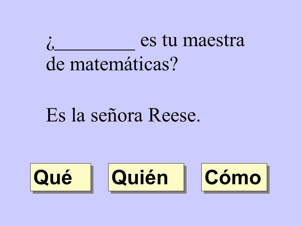 ¿________ es tu maestra de matemáticas