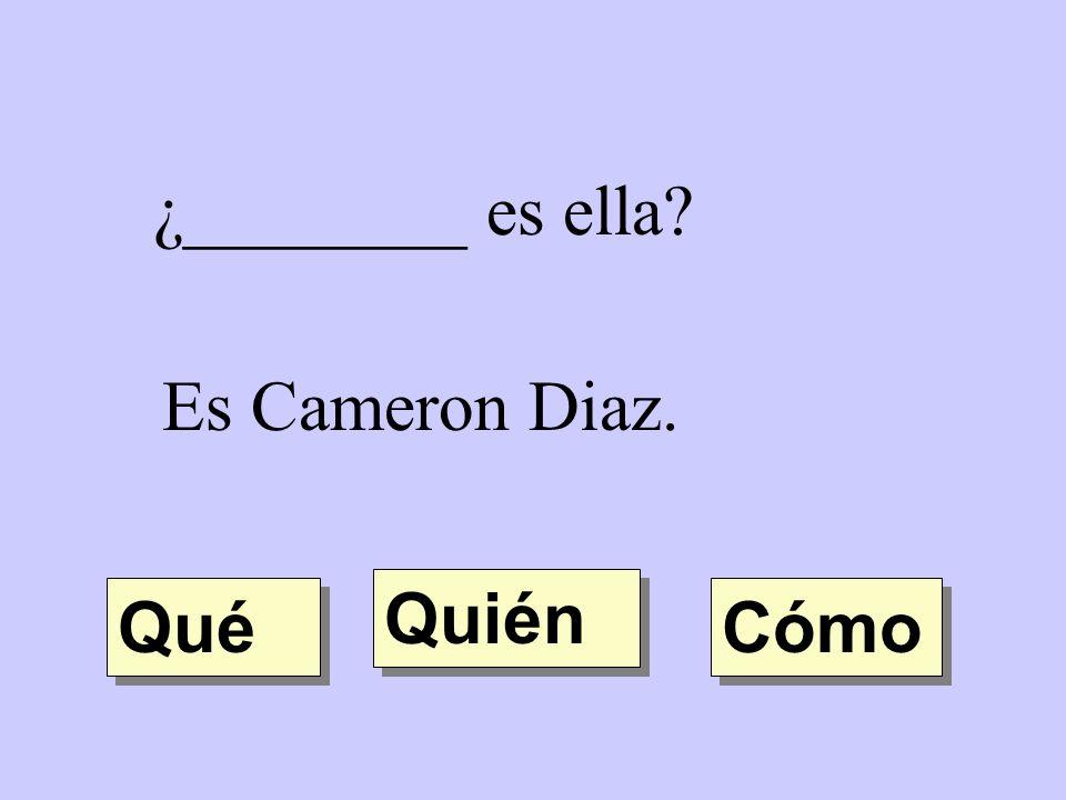 ¿________ es ella Es Cameron Diaz. Quién Qué Cómo