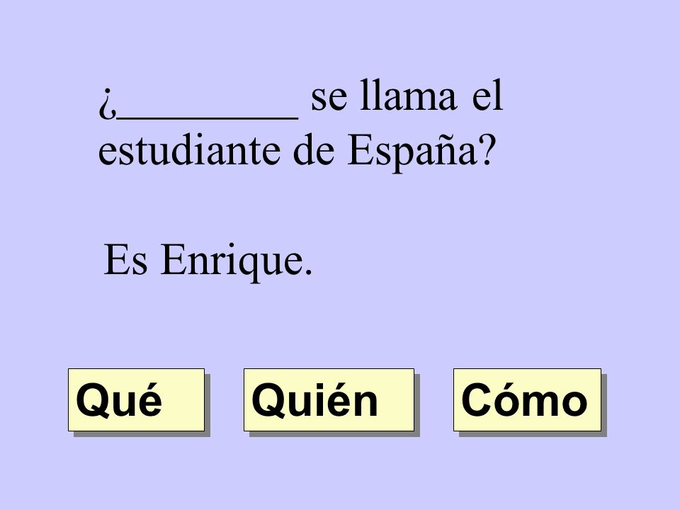 ¿________ se llama el estudiante de España