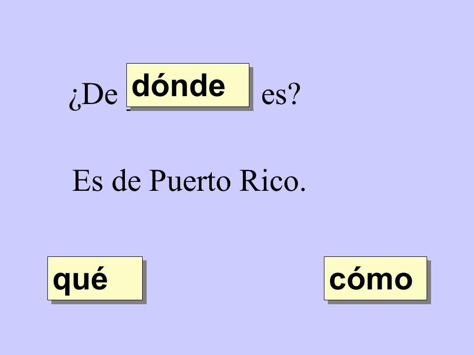 dónde ¿De ________ es Es de Puerto Rico. qué cómo
