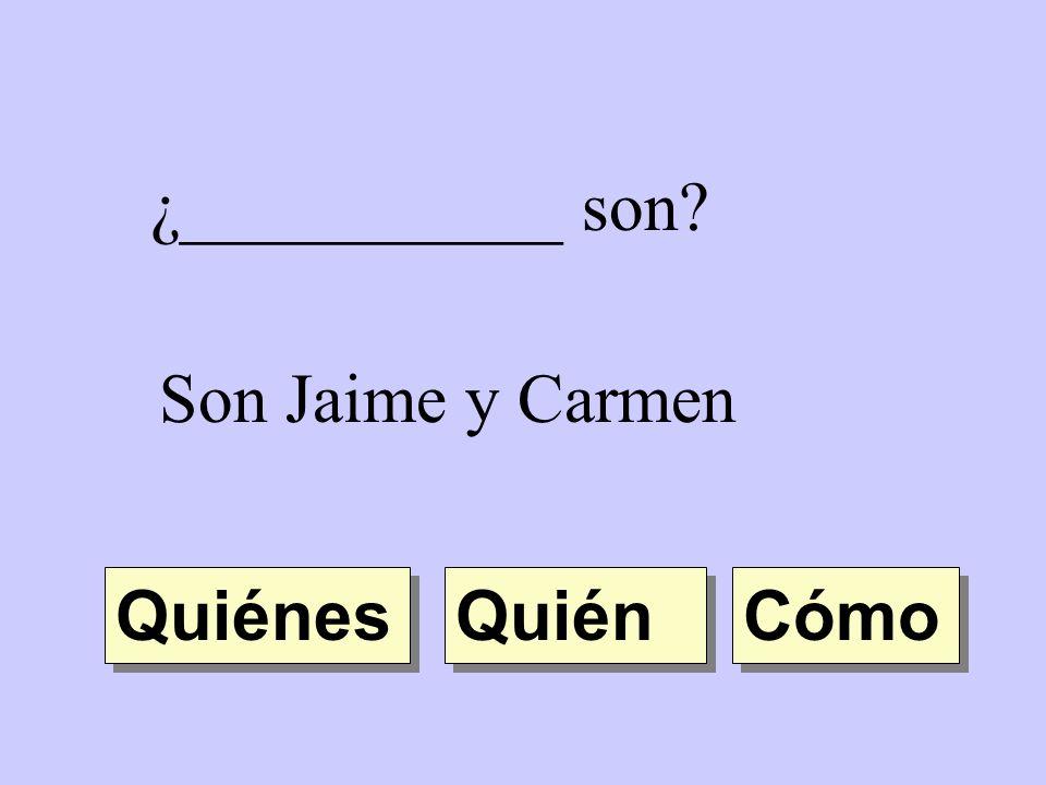 ¿___________ son Son Jaime y Carmen Quiénes Quién Cómo