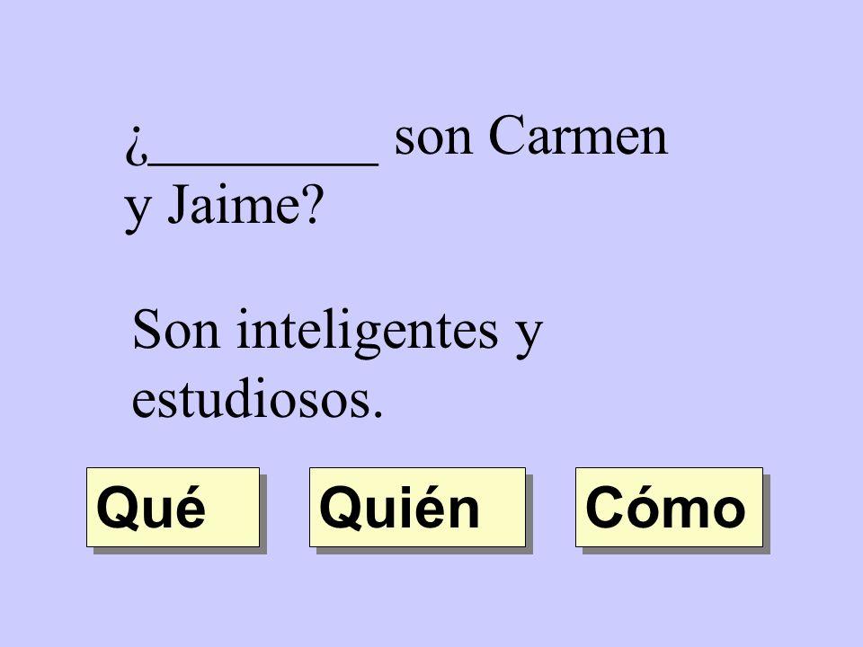 ¿________ son Carmen y Jaime