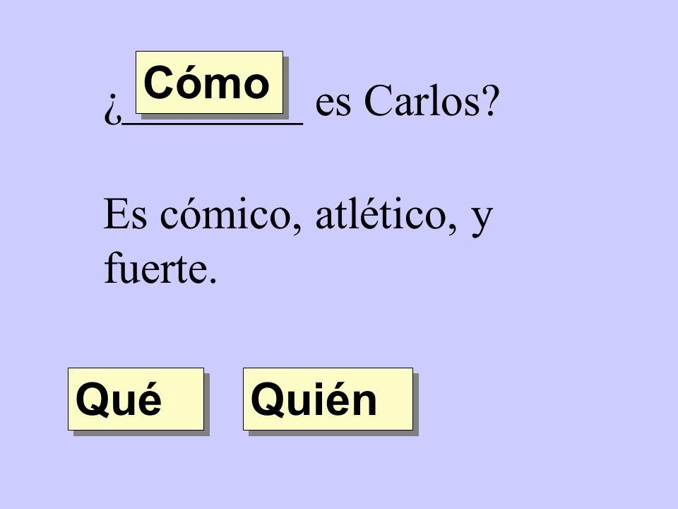 Cómo ¿________ es Carlos Es cómico, atlético, y fuerte. Qué Quién