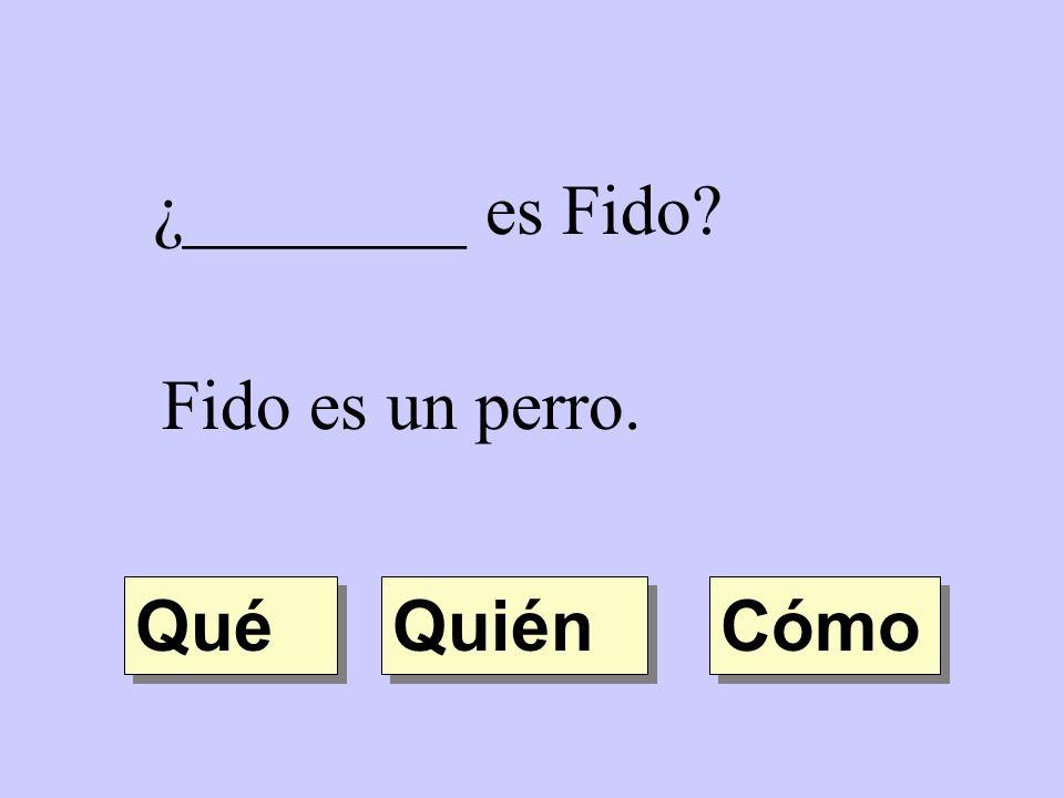 ¿________ es Fido Fido es un perro. Qué Quién Cómo