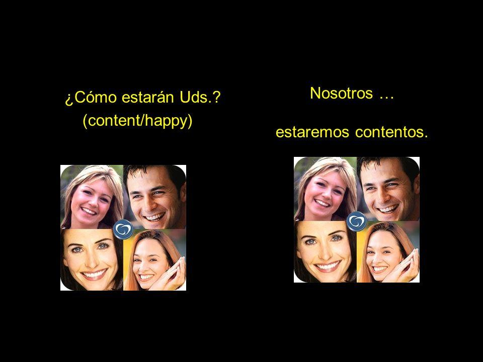 ¿Cómo estarán Uds. (content/happy) Nosotros … estaremos contentos.