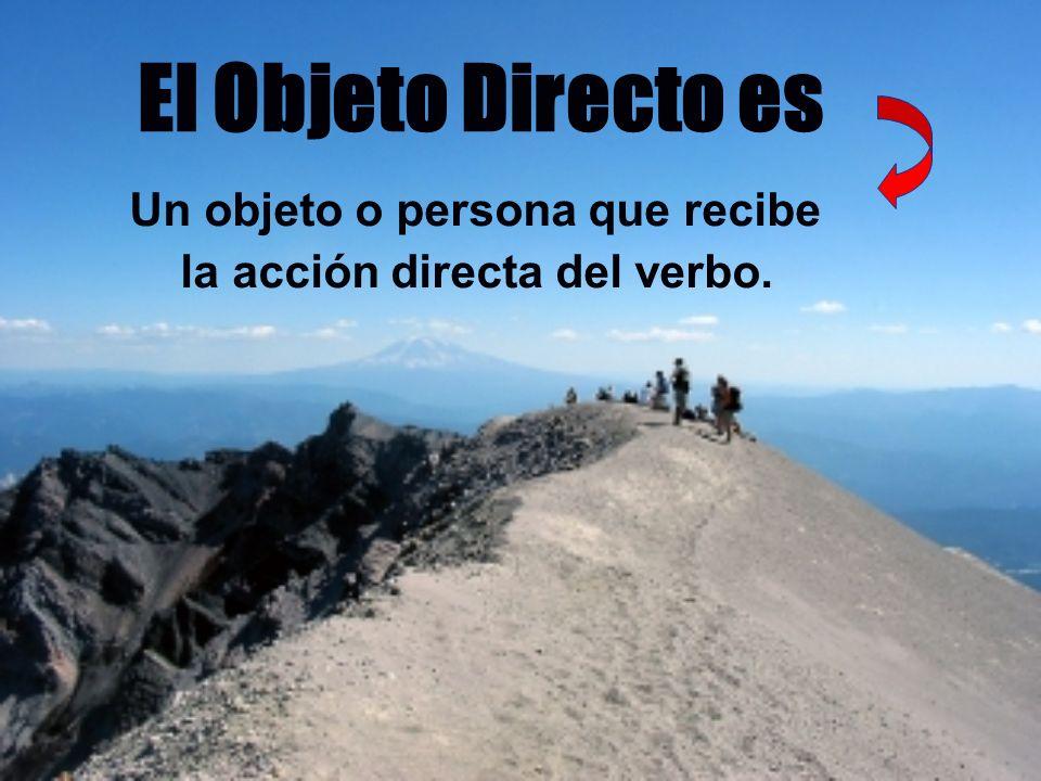 El Objeto Directo es Un objeto o persona que recibe